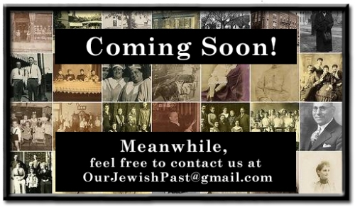 Coming Soon - Our Jewish Past